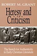 Heresy and Criticism The Search for Authenticity in Early Christian Literature