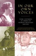 In Our Own Voices 4 Centuries of American Women's Religious Writings