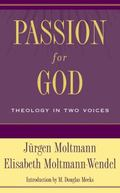 Passion for God Theology in Two Voices
