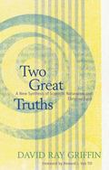 Two Great Truths A New Synthesis of Scientific Naturalism and Christian Faith