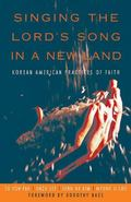 Singing The Lord's Song In A New Land Korean American Practices Of Faith