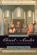 Christ at the Center: The Early Christian Era (The Westminster History of Christian Thought)
