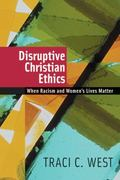 Disruptive Christian Ethics When Racism And Women's Lives Matter