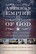 American Empire and the Commonwealth of God A Political, Economic, Religious Statement