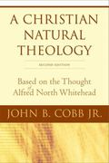 Christian Natural Theology Based on the Thought of Alfred North Whitehead