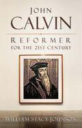 John Calvin, Reformer for the 21st Century