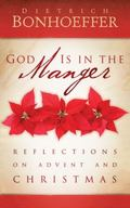 God Is in the Manger : Reflections on Advent and Christmas