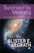 Surprised by Meaning : Science, Faith, and How We Make Sense of Things