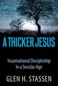 Thicker Jesus : Incarnational Discipleship in a Secular Age