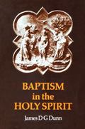 Baptism in the Holy Spirit A Re-Examination of the New Testament Teaching on the Gift of the...