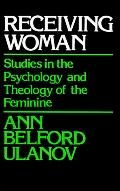 Receiving Woman Studies in the Psychology and Theology of the Feminine