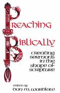 Preaching Biblically Creating Sermons in the Shape of Scripture