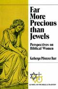 Far More Precious Than Jewels Perspectives on Biblical Women