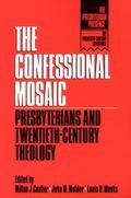Confessional Mosaic Presbyterians and Twentieth-Century Theology