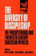 Diversity of Discipleship Presbyterians and Twentieth-Century Christian Witness