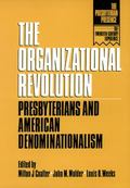 Organizational Revolution Presbyterians and American Denominationalism