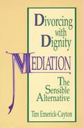 Divorcing With Dignity Mediation  The Sensible Alternative