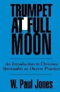Trumpet at Full Moon An Introduction to Christian Spirituality As Diverse Practice