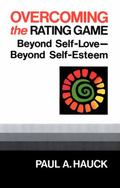 Overcoming the Rating Game Beyond Self-Love, Beyond Self-Esteem