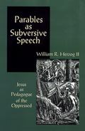 Parables As Subversive Speech Jesus As Pedagogue of the Oppressed