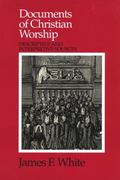 Documents of Christian Worship Descriptive and Interpretive Sources