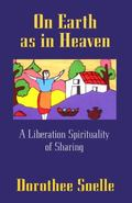 On Earth As in Heaven A Liberation Spirituality of Sharing