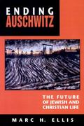 Ending Auschwitz The Future of Jewish and Christian Life