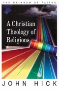 Christian Theology of Religions The Rainbow of Faiths
