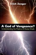 God of Vengeance? Understanding the Psalms of Divine Wrath