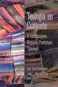 Teologia En Conjunto A Collaborative Hispanic Protestant Theology