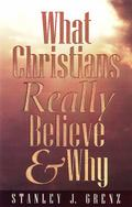 What Christians Really Believe & Why