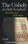 Unholy in Holy Scripture The Dark Side of the Bible