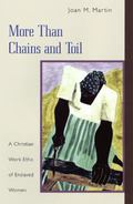 More Than Chains and Toil A Christian Work Ethic of Enslaved Women