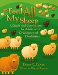 Feed All My Sheep A Guide and Curriculum for Adults With Developmental Disabilities