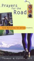 Prayers for the Road Psalm Meditations for College Students