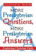 More Presbyterian Questions, More Presbyterian Answers : Exploring Christian Faith