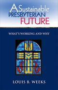 Sustainable Presbyterian Future : What's Working and Why