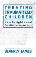 Treating Traumatized Children New Insights and Creative Interventions