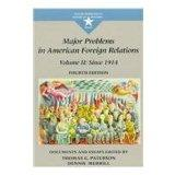 Major Problems in American Foreign Relations: Since 1914 : Documents and Essays (Major Probl...