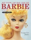 Good, the Bad, and the Barbie : A Doll's History and Her Impact on Us
