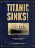 Titanic Sinks!: Experience the Titanic's Doomed Voyage in this Unique Presentation of Fact a...