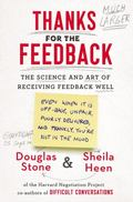 Thanks for the Feedback : The Science and Art of Receiving Feedback