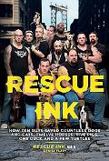 Rescue Ink: How Ten Guys Saved Countless Dogs and Cats, Twelve Horses, Five Pigs, One Duck,a...