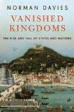 Vanished Kingdoms: How Nations Rise and Fall