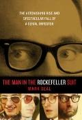Man in the Rockefeller Suit : The Astonishing Rise and Spectacular Fall of a Serial Imposter
