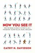 Now You See It: How the Brain Science of Attention Will Transform the Way We Live, Work, and...