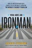 You Are an Ironman: How Six Weekend Warriors Chased Their Dream of Finishing the World's Tou...