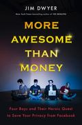 More Awesome Than Money : Four Boys and Their Heroic Quest to Save Your Privacy from Facebook