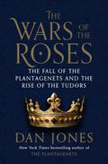 Wars of the Roses : The Fall of the Plantagenets and the Rise of the Tudors