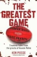 Greatest Game Timeless Tales from the Greats of Aussie Rules